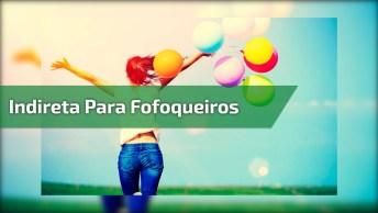 Indireta Para Fofoqueiros, Para Compartilhar No Facebook!