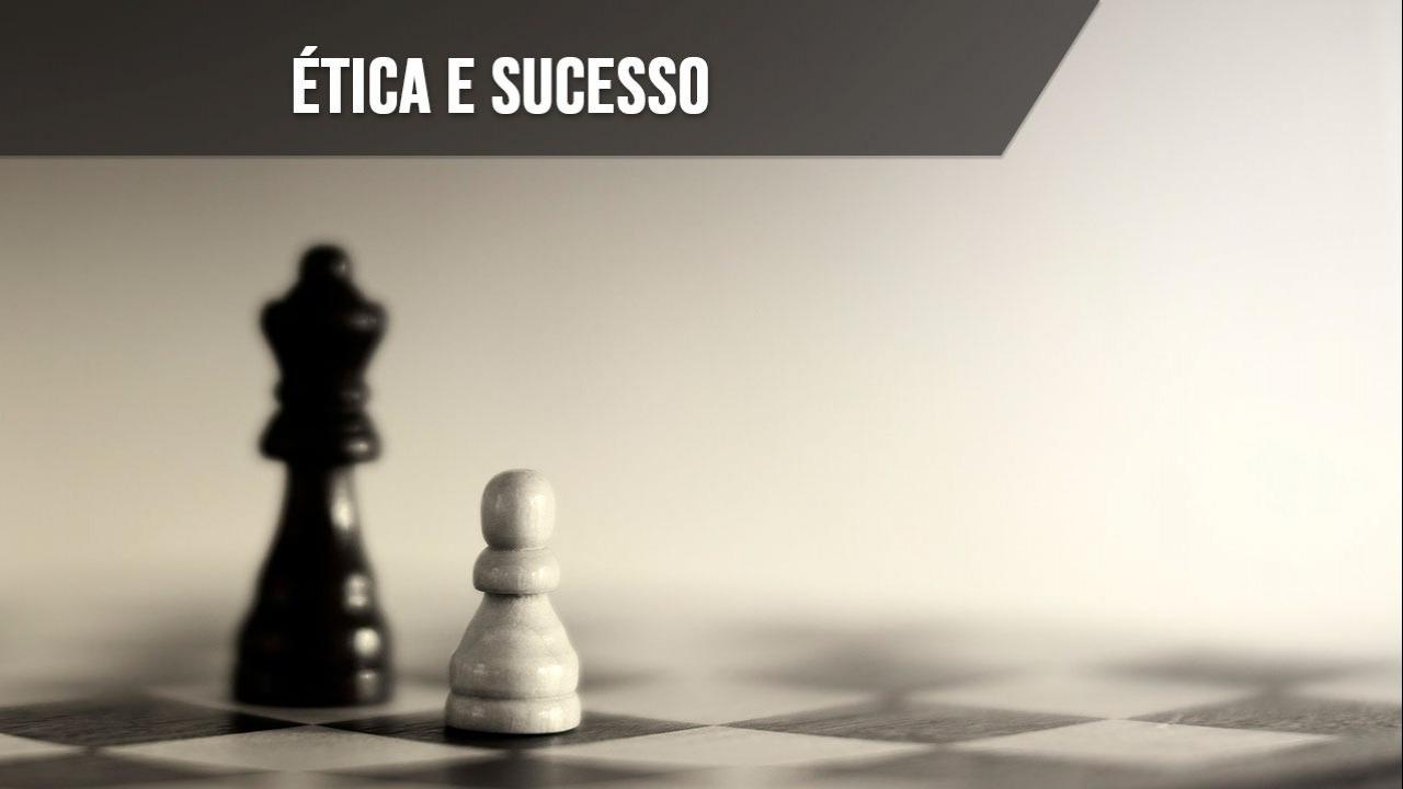 Ética e sucesso