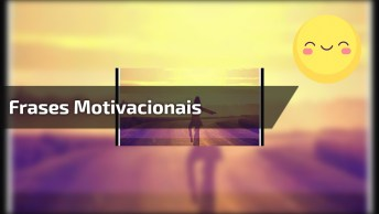 Frases Motivacionais! Você É O Único Responsável Pelo Seu Fracasso Ou Sucesso!