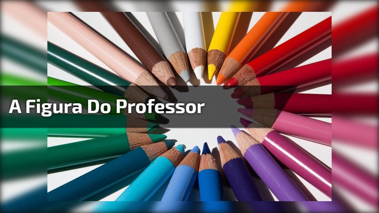 A figura do professor