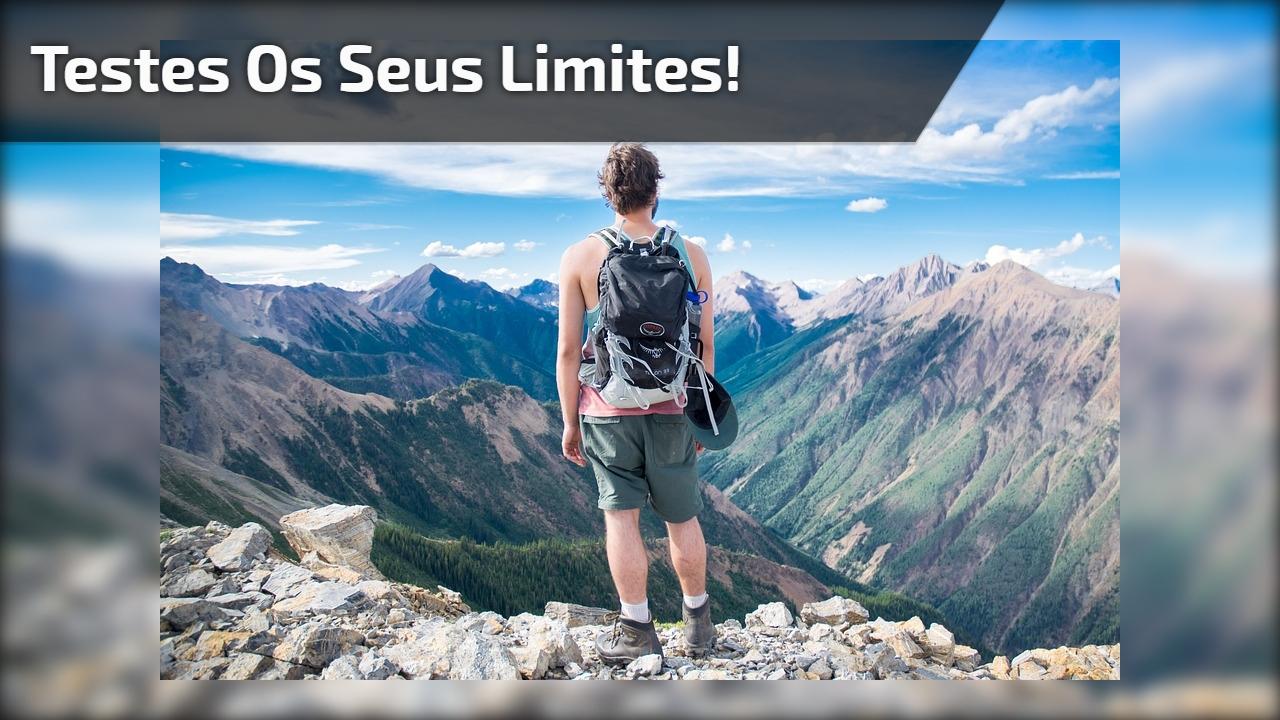 Testes os seus limites!