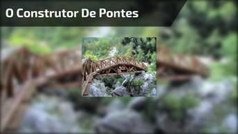 Mensagem Motivacional Com Reflexão, 'O Construtor De Pontes'!