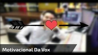 Mensagem Motivacional Da Vox, Compartilhe Com Seus Amigos Do Facebook!