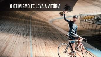 O Otimismo Te Leva A Vitória, Não O Perca!