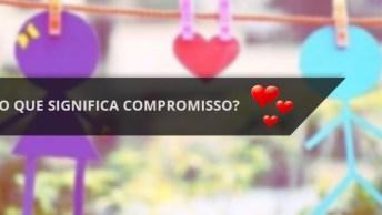 O Que Significa Compromisso? Nesta Mensagem De Amor Você Vai Descobrir!