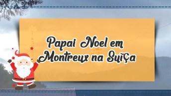 Papai Noel Em Montreux Na Suíça, Olha Como Ele Chega Na Cidade!