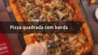 Pizza Quadrada Com Borda Recheada, Impossível Não Amar Essa Receita!