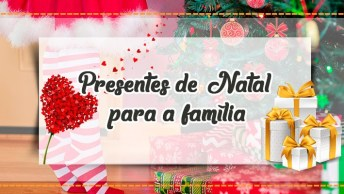 Presentes De Natal Para A Família - Vamos Te Ajudar Nessa Missão!