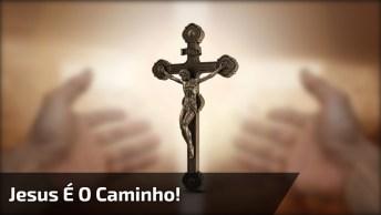 Apenas Jesus É O Caminho, Veja A Mensagem No Vídeo A Seguir!