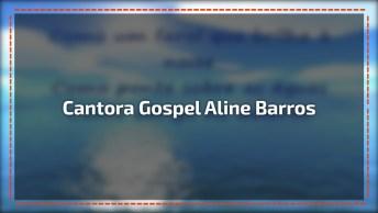 Cantora Gospel Aline Barros Cantando 'Sonda-Me, Usa-Me', Vídeo Com Letra!