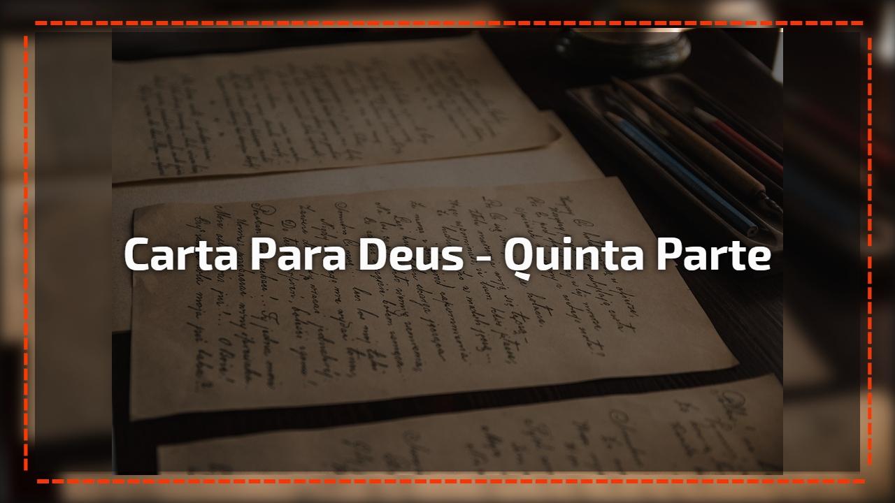 Carta para Deus - Quinta parte