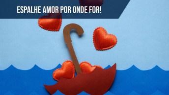 Espalhe Amor Por Onde For E Transforme Todos!
