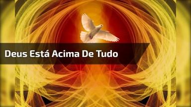 Frases De Deus Com Música Gospel - Deus Está Acima De Tudo!