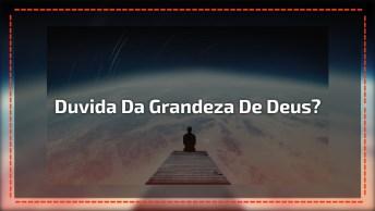 Frases Gospel Para Facebook, Você Ainda Duvida Da Grandeza De Deus?
