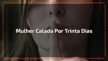 Historia Verdadeira De Uma Mulher Calada Por Trinta Dia, Confira!