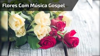 Imagens De Flores Com Música Gospel - Para Compartilhar No Facebook!