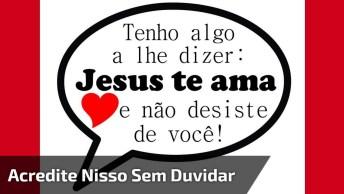 Linda Mensagem Para Vocês 'Jesus Te Ama'! Envie Para Todos Amigos E Amigas!