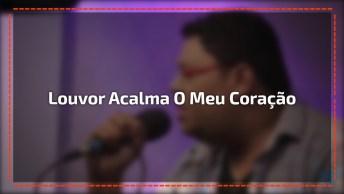 Louvor Acalma O Meu Coração, Com Anderson Freire E Adilson Freire, Ao Vivo!