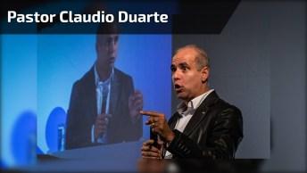 Mensagem Com Pastor Claudio Duarte, Cada Mensagem Uma Lição!