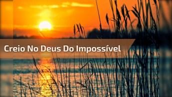 Mensagem Gospel. Eu Creio No Deus Do Impossível, E Você Crê?