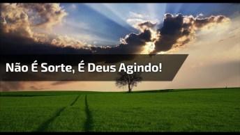 Mensagem Gospel. Não Existe Sorte Na Vida, Existe Deus Agindo!