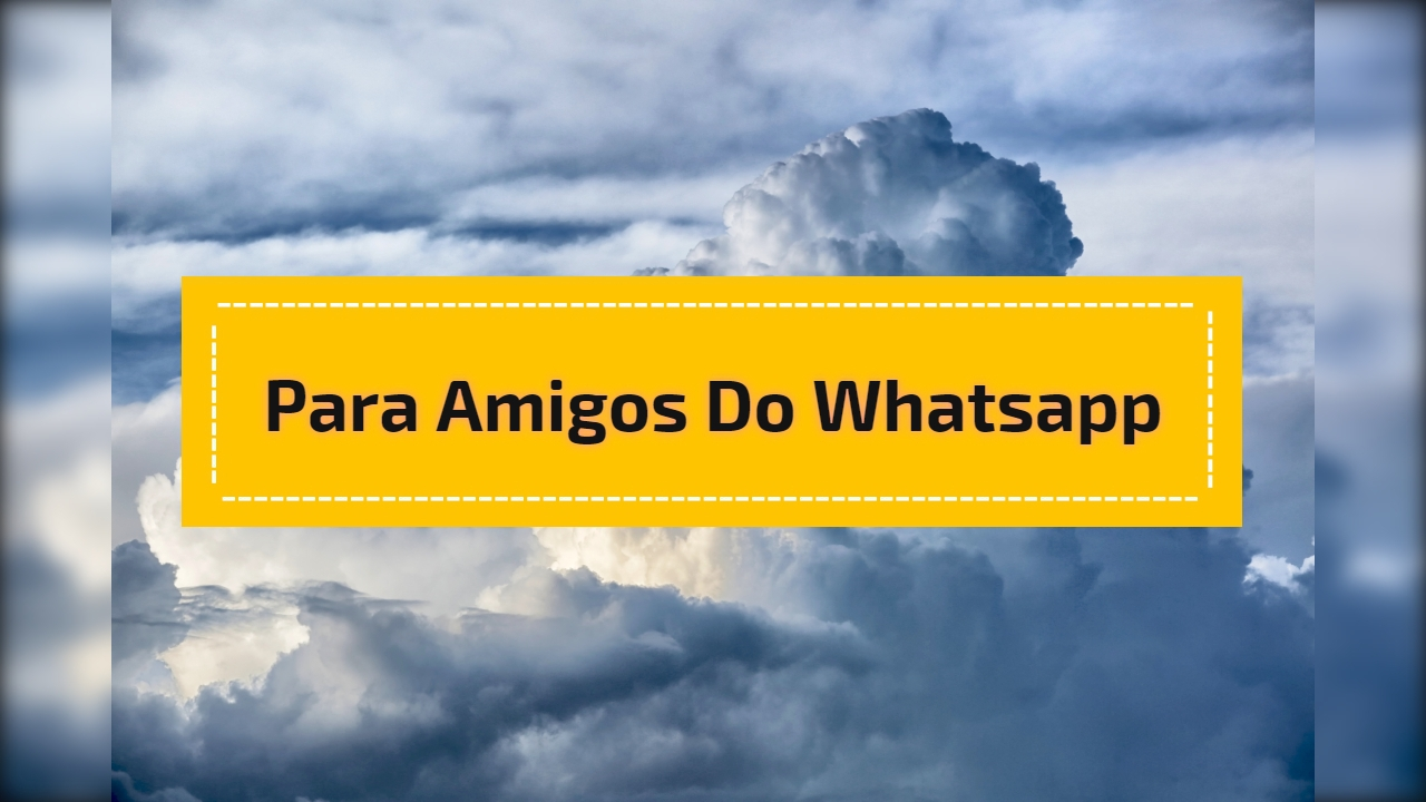 Para amigos do Whatsapp