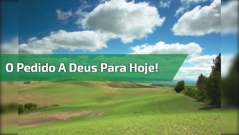 Mensagem Gospel Para Amigos Do Whatsapp, Este É O Pedido A Deus Para Hoje!