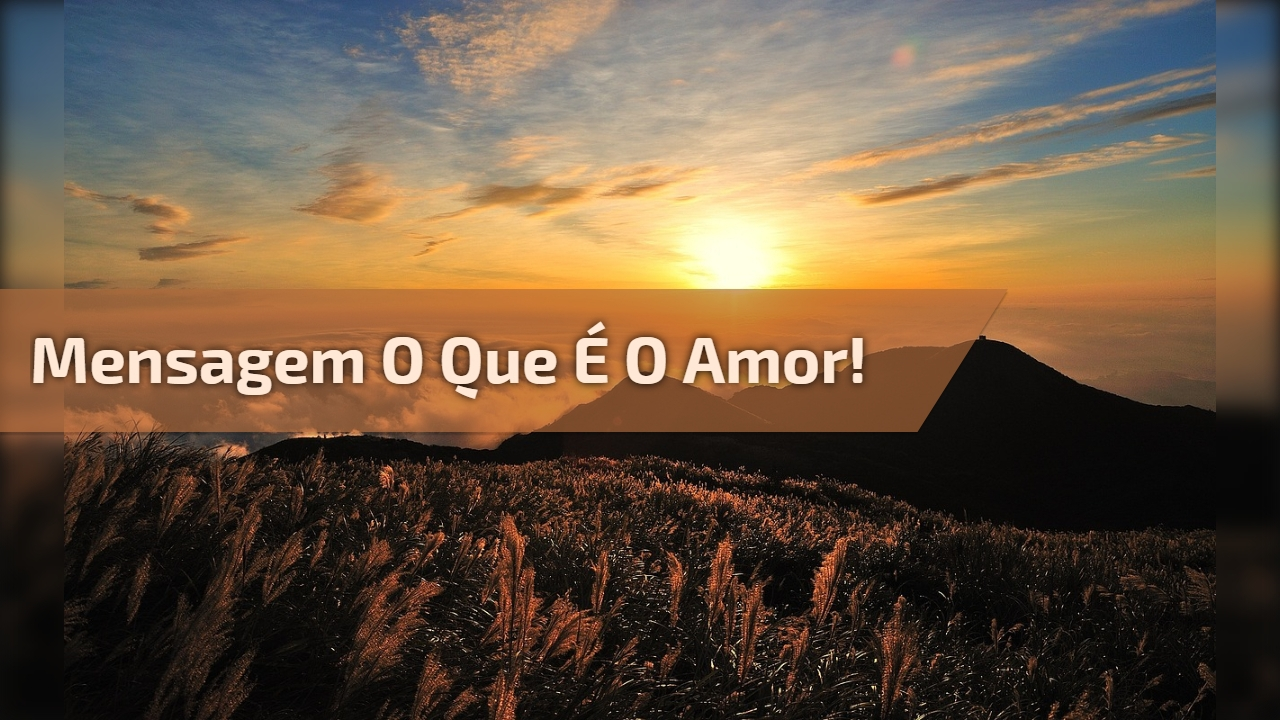 Mensagem O que é o amor!