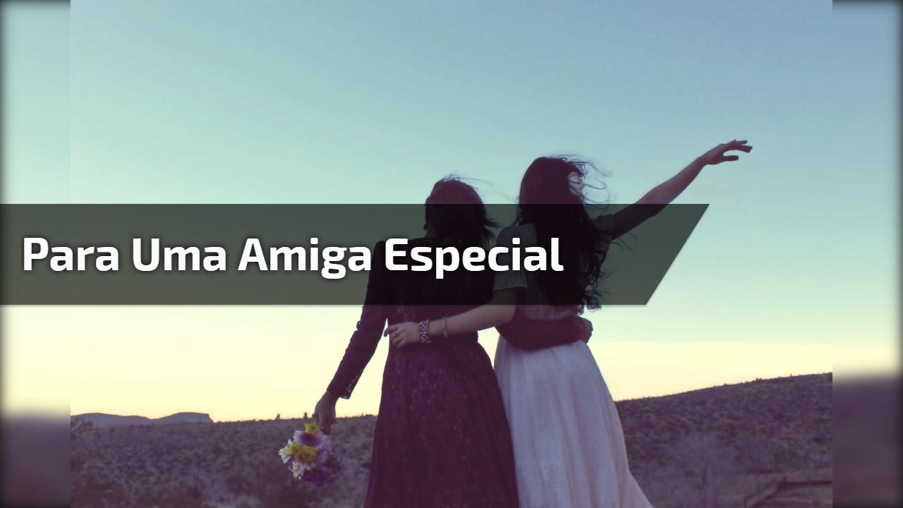 Mensagem gospel para uma amiga especial - Minha amiga especial…