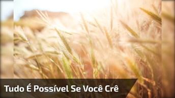 Mensagem Gospel Para Você Refletir. 'Tudo É Possível Naquele Que Crê. '