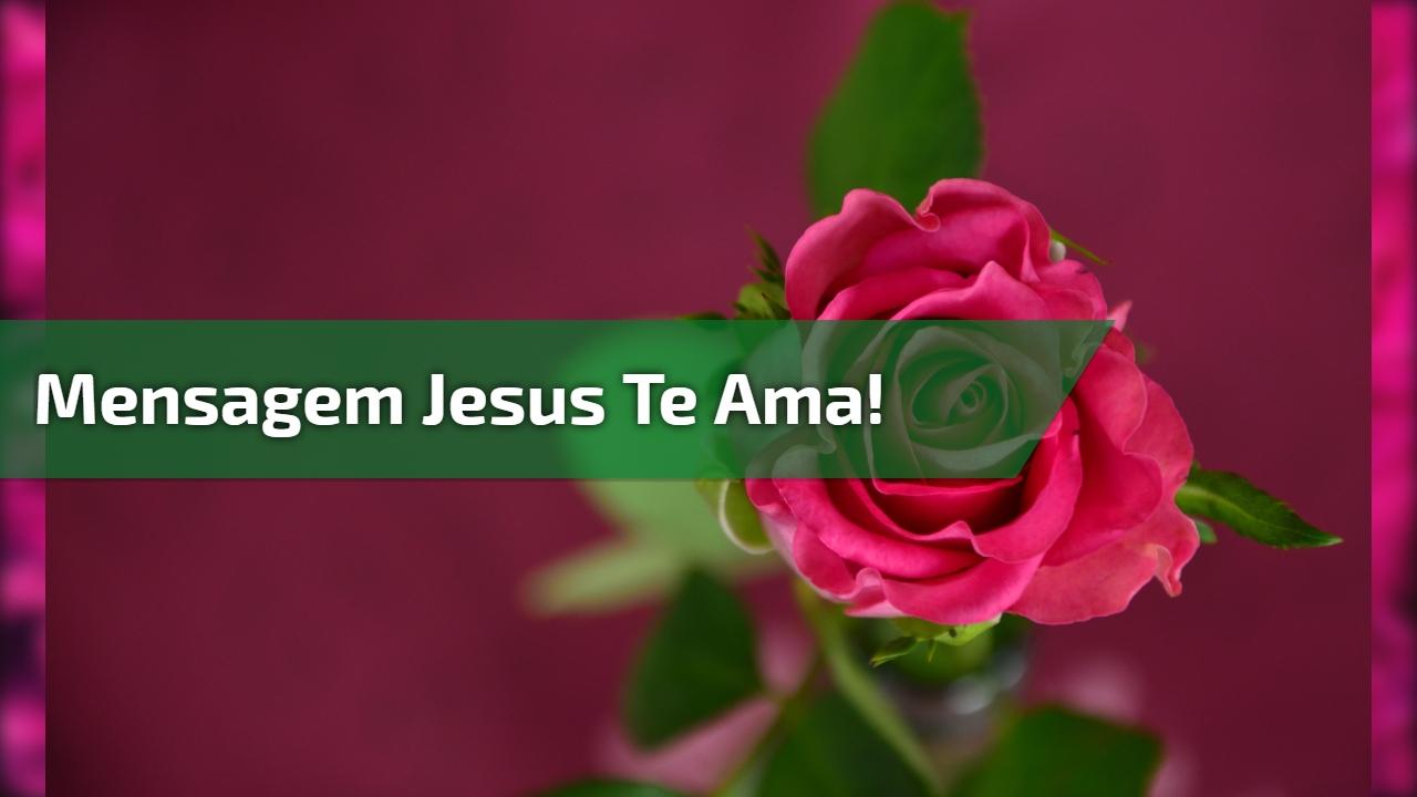 Mensagem Jesus te ama!