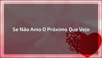 Mensagem 'Se Não Amo O Próximo Que Vejo, Como Posso Amar A Deus Que Não Vejo?'