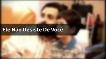 Música 'Ele Não Desiste De Você' Do Cantor Gospel Marquinho Gomes!