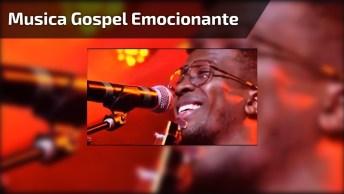 Musica Gospel Ao Vivo Para Se Emocionar, Muito Linda A Letra!