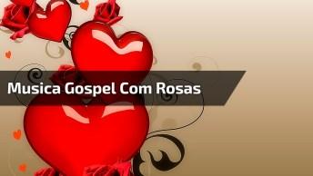 Musica Gospel Com Imagens De Rosas Vermelhas, Compartilhe No Facebook!