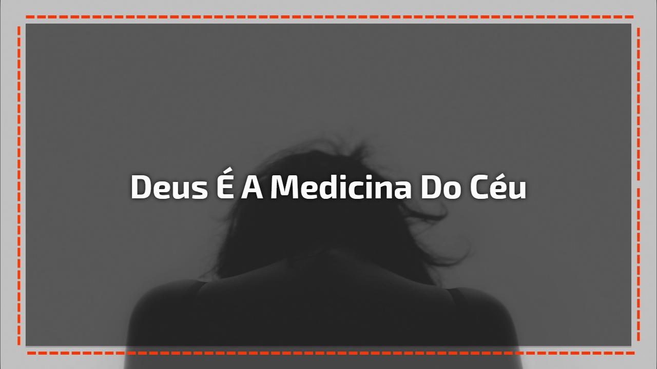 Deus é a medicina do céu