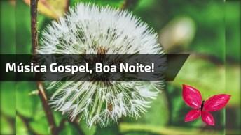 Musica Gospel Para Enviar Pelo Whatsapp E Desejar Uma Boa Noite!