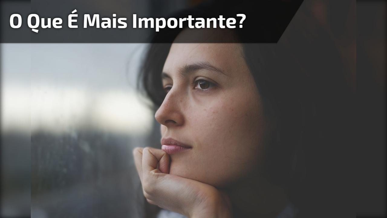O que é mais importante?