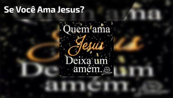 Se Você Ama Jesus, Deixe Um Amém Nos Comentários Logo Abaixo!