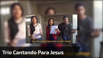 Trio Cantando Música De Jesus, Ficou Muito Linda A Combinação De Vozes!