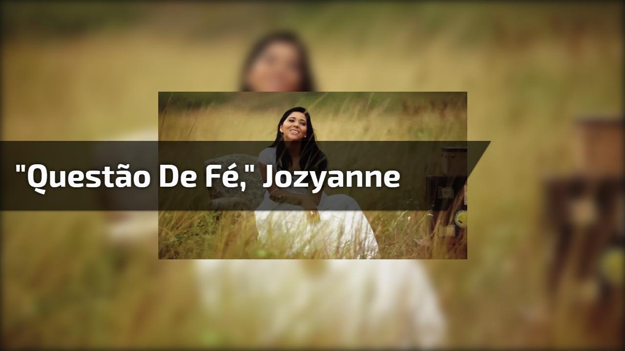 """""""Questão de Fé,"""" Jozyanne"""