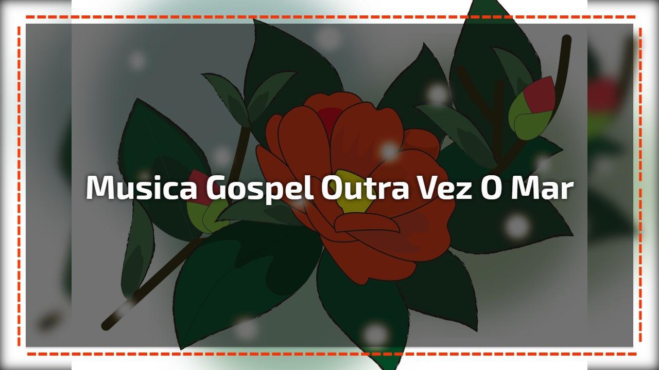 Musica gospel Outra Vez o Mar