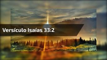 Vídeo Com Mensagem Gospel Com Versículo Isaías 33: 2, Vale A Pena Compartilhar!