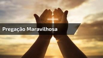 Vídeo Com Pregação Maravilhosa, Vale A Pena Escutar Cada Palavra!