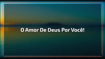 Vídeo Com Uma Linda Mensagem Sobre O Amor De Deus Por Você!