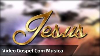 Video Gospel Com Música E Imagens Para Compartilhar No Facebook!