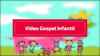 Video Gospel Infantil, Repasse Para Todas As Crianças Que Você Conhece!