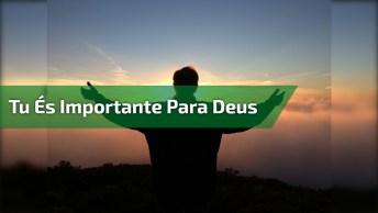 Você É Muito Importante Para Deus - Mensagem Narrada Em Voz Masculina!