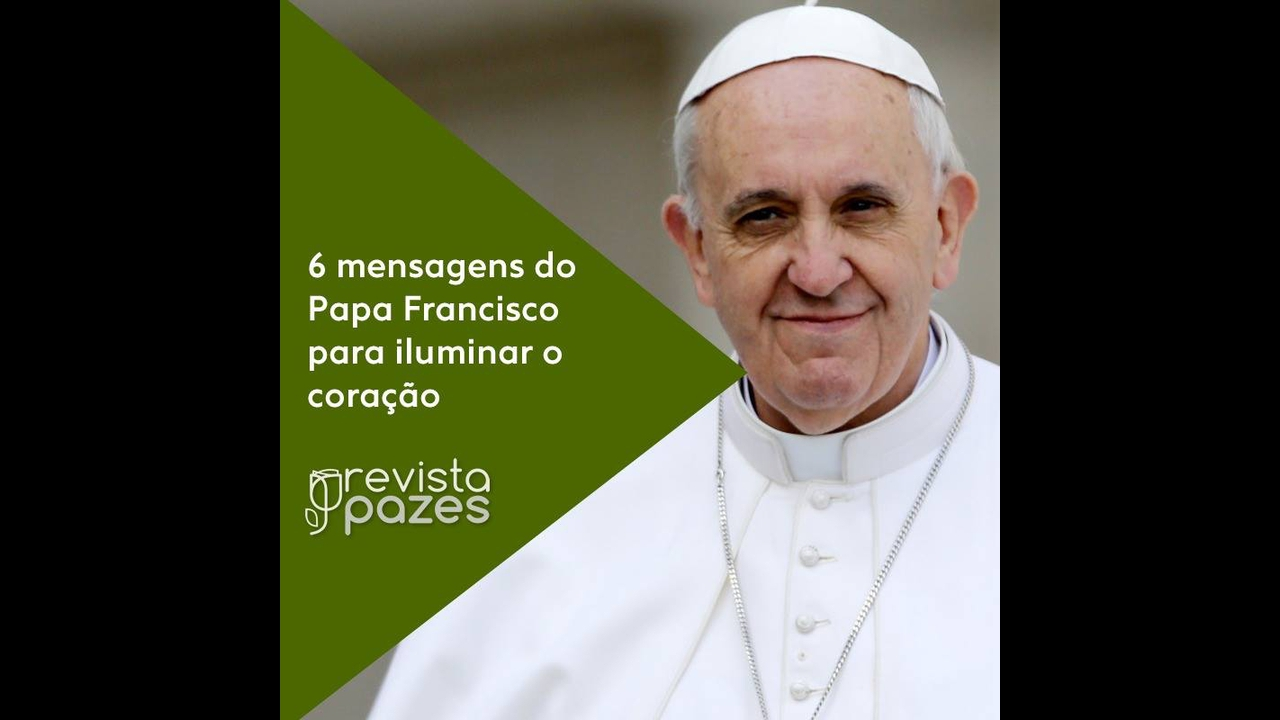 As 6 frases sabias de Papa Francisco para iluminar o coração dos fiéis!!!