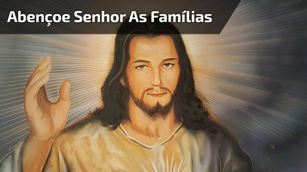 Abençoe Senhor as Famílias
